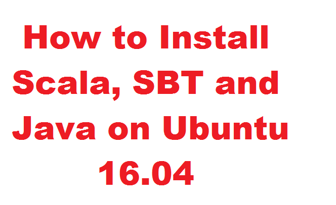 How to Install Scala, SBT and Java on Ubuntu 16 04