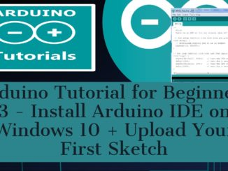Arduino Tutorial for Beginners 3 - Install Arduino IDE on Windows 10 + Upload Your First Sketch